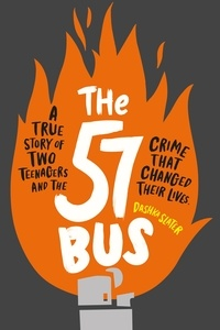 Dashka Slater - The 57 Bus - A True Story of Two Teenagers and the Crime That Changed Their Lives.