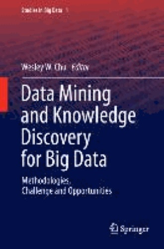Data Mining and Knowledge Discovery for Big Data - Methodologies, Challenge and Opportunities.