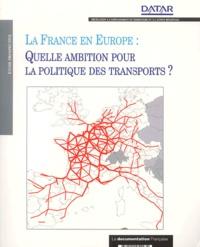 DATAR - La France en Europe - Quelle ambition pour la politique des transports ?.