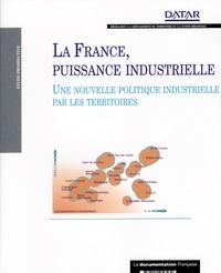 DATAR - La France, puissance industrielle - Une nouvelle politique industrielle par les territoires.