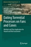 Michelle Schneuwly-Bollschweiler - Dating Torrential Processes on Fans and Cones - Methods and Their Application for Hazard and Risk Assessment.