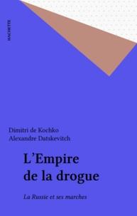 Datskevitch et Dimitri de Kochko - L'Empire de la drogue - La Russie et ses Marches.