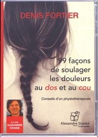 Denis Fortier - 99 façons de soulager les douleurs au dos et au cou - Conseil d'un physiothérapeute. 1 CD audio MP3