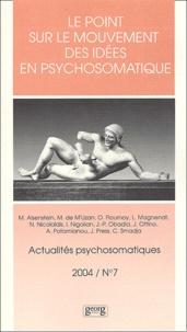 Gilles Gressot et Nicos Nicolaïdis - Actualités psychosomatiques 7 - 2004 : Le point sur le mouvement des idées en psychosomatique.