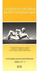 Patricia Vadi Lathion et Alain Ferrant - Actualités psychosomatiques N° 11, 2008 : Cadre(s) et théorie(s) en psychosomatique.
