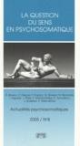 Nicos Nicolaïdis et Gilles Gressot - Actualités psychosomatiques N° 8, 2005 : La question du sens en psychosomatique.