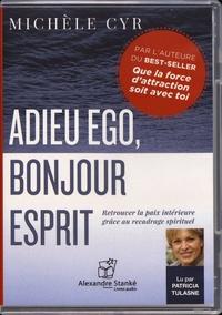 Michèle Cyr - Adieu ego, bonjour esprit. 1 CD audio MP3