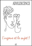Marie-Christine Aubray et Odile Falque - Adolescence N° 45 Automne 2003 : L'organe et le sujet 1.