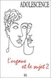 Marie-Christine Aubray et Odile Falque - Adolescence N° 46, Automne 2003 : L'organe et le sujet - Volume 2.