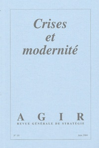 Daniel Bourmaud et Andreu Solé - Agir N° 18, Juin 2004 : Crises et modernité.