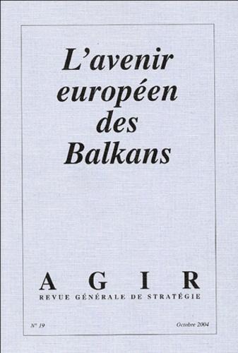 Joseph Krulic et Alain Parant - Agir N° 19 Octobre 2004 : L'avenir européen des Balkans.