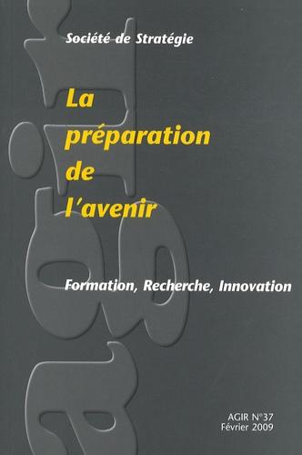 Jacques Cheminade et Gilbert Béréziat - Agir N° 37, Février 2009 : La préparation de l'avenir - Formation, recherche, innovation.