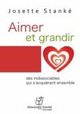 Josette Stanké - Aimer et grandir - Des indissociables qui s'acquièrent ensemble. 1 CD audio MP3