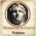 Plutarque - Alexandre le Grand.