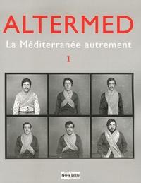 Patrice Beray et Jérôme Carassou - Altermed N° 1 : La Méditerranée autrement.
