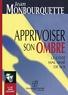 Jean Monbourquette - Apprivoiser son ombre - Le côté mal aimé de soi. 1 CD audio MP3