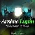 Maurice Leblanc - Arsène Lupin en prison. 1 CD audio