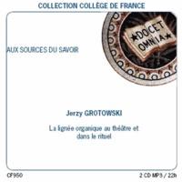 Jerzy Grotowski - Aux sources du savoir - La lignée organique au théâtre et dans le rituel. 2 CD audio MP3