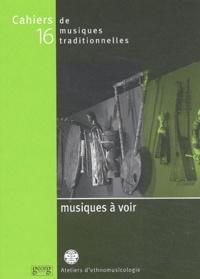 Curt Sachs et Michel Colardelle - Cahiers de musiques traditionnelles Tome 16 : Musiques à voir.