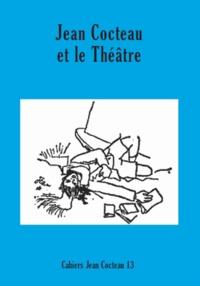 David Gullentops - Cahiers Jean Cocteau N° 13 : Jean Cocteau et le théâtre.