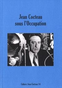 Audrey Garcia et David Gullentops - Cahiers Jean Cocteau N° 14 : Jean Cocteau sous l'Occupation.