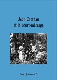 David Gullentops et Candice Nicolas - Cahiers Jean Cocteau N° 15 : Jean Cocteau et le court métrage.