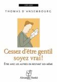 Thomas d' Ansembourg - Cessez d'être gentil soyez vrai - Etre avec les autres en restant soi-même. 1 CD audio