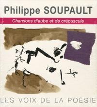 Philippe Soupault - Chansons d'aube et de crépuscule. 1 CD audio