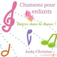 Anne-Christine - Chansons pour enfants - Entrez dans la danse. 1 CD audio