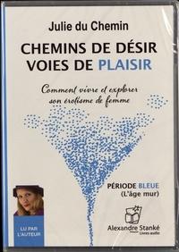 Julie Du Chemin - Chemins de désir, voies de plaisir - Comment vivre et explorer son érotisme de femme, période bleue (l'âge mûr). 1 CD audio MP3