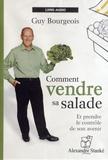 Guy Bourgeois - Comment vendre sa salade - Et prendre le contrôle de son avenir. 1 CD audio