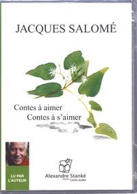 Jacques Salomé - Contes à aimer, contes à s'aimer. 1 CD audio