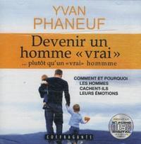 """Yvan Phaneuf - Devenir un homme """"vrai""""... plutôt qu'un """"vrai"""" homme. 1 CD audio"""