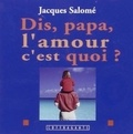 Jacques Salomé - Dis, papa, l'amour c'est quoi ?. 1 CD audio