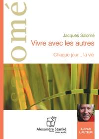 Jacques Salomé - Vivre avec les autres - Chaque jour... La vie. 1 CD audio