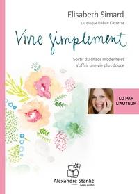 Elisabeth Simard - Vivre simplement - Sortir du chaos moderne et s'offrir une vie plus douce. 1 CD audio MP3