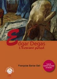 Françoise Barbe-Gall - Edgar Degas - L'homme pressé. 1 CD audio