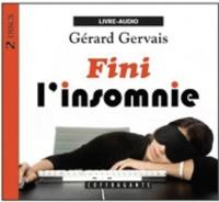 Gérard Gervais - Fini l'insomnie. 1 CD audio