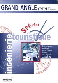 ODIT France - Grand Angle Hors-série N° 4, Jui : Spécial ingénierie touristique - Développement touristique : pas de réussite durable sans ingénierie de qualité.