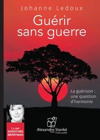 Johanne Ledoux - Guérir sans guerre. 1 CD audio