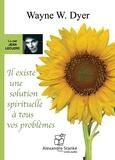 Wayne-W Dyer - Il existe une solution spirituelle à tous vos problèmes. 1 CD audio