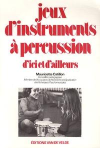Mauricette Catillon - Jeux d'instruments à percussion d'ici et d'ailleurs.