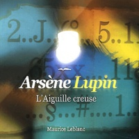 Maurice Leblanc - L'aiguille creuse - Les aventures d'Arsène Lupin, gentleman-cambrioleur.