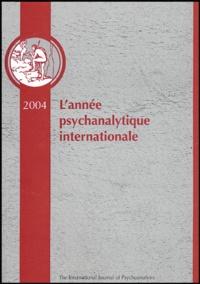 Florence Guignard et  Collectif - L'année psychanalytique internationale 2004 : .