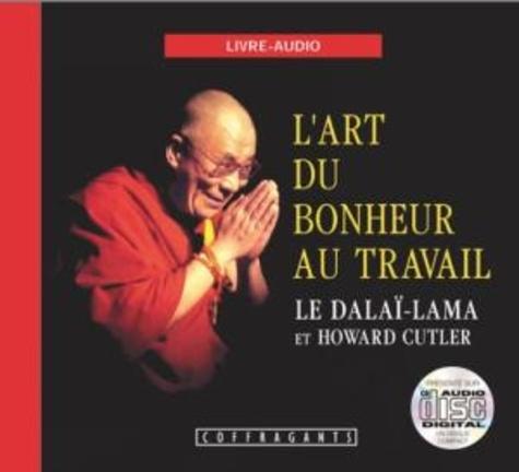 Dalaï-Lama et Howard-C Cutler - L'art du bonheur au travail. 1 CD audio