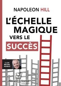Napoleon Hill - L'échelle magique vers le succès. 1 CD audio