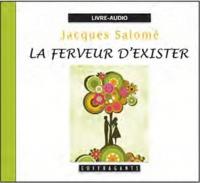 Jacques Salomé - La ferveur d'exister. 1 CD audio
