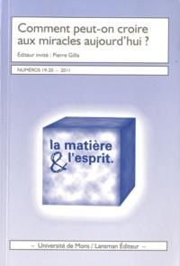 Pierre Gillis et Claude Javeau - La matière et l'esprit N° 19-20, Avril-Juil : Comment peut-on croire aux miracles aujourd'hui ?.