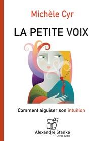 Michèle Cyr - La petite voix - Comment aiguiser son intuition. 1 CD audio MP3