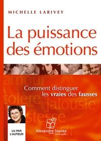 Michelle Larivey - La puissance des émotions - Comment distinguer les vraies des fausses. 1 CD audio MP3